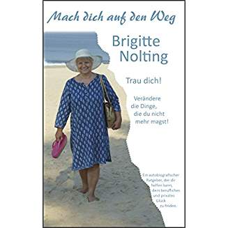 "Brigitte Nolting "" Mach Dich auf den Weg -Trau Dich!"" [Rezension]"