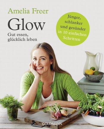"""""""Glow-Gut essen, glücklich leben"""" von Amelia Freer"""