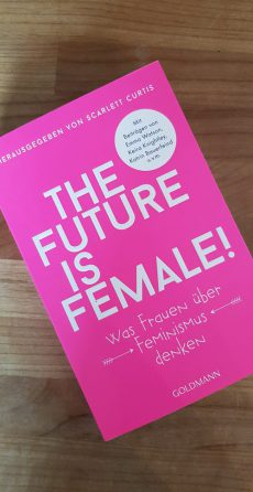 """The Future is Female! Was Frauen über Feminismus denken"" von Scarlett Curtis [Rezension]"