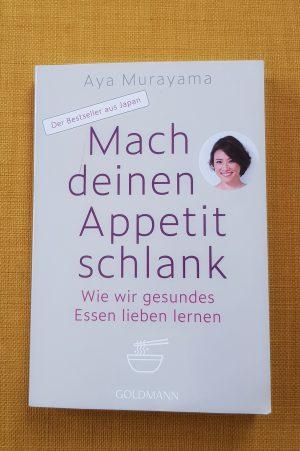 """""""Mach deinen Appetit schlank- Wie wir gesundes Essen lieben lernen"""" von Aya Murayama"""